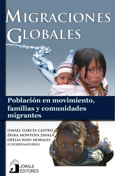 Migraciones globales. Población en movimiento, familias y comunidades migrantes