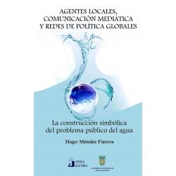 Agentes locales, comunicación mediática y redes de política globales. La construcción simbólica del problema público del agua