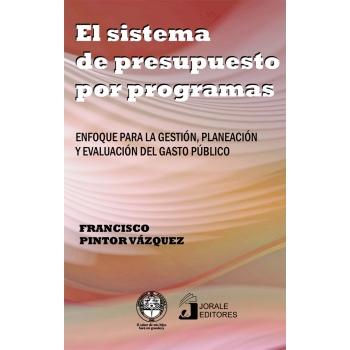 El sistema de presupuesto por programas. Enfoque para la gestión, planeación y evaluación del gasto público
