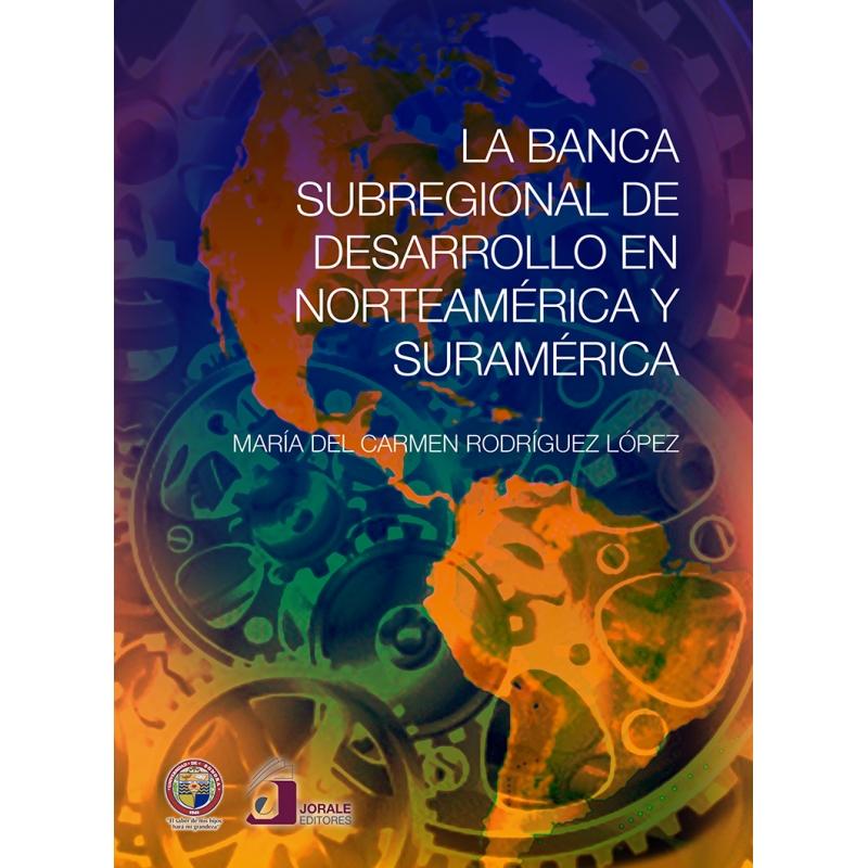 La Banca Subregional de Desarrollo en Norteamérica y Suramérica