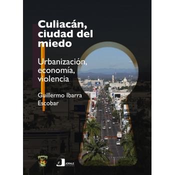 Culiacán, ciudad del miedo. Urbanización, economía, violencia
